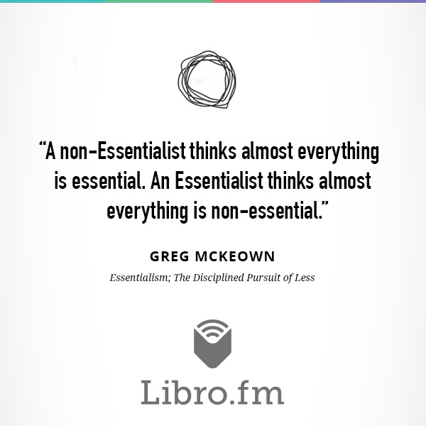 A non-Essentialist thinks almost everything is essential. An Essentialist thinks almost everything is non-essential.