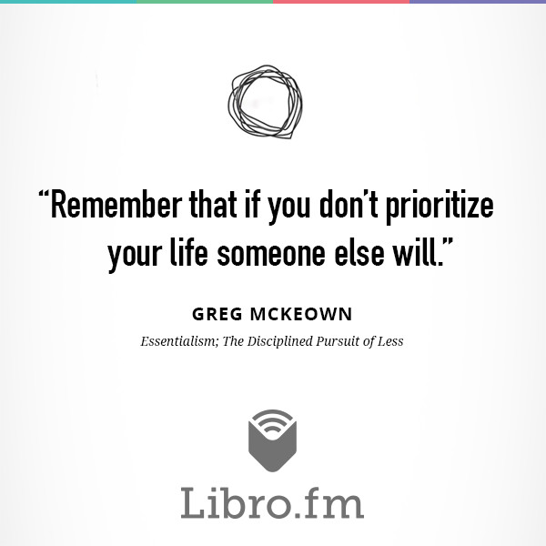 Remember that if you don't prioritize your life someone else will.