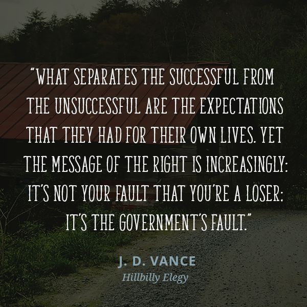 What separates the successful from the unsuccessful are the expectations that they had for their own lives. Yet the message of the right is increasingly: It's not your fault that you're a loser; it's the government's fault.