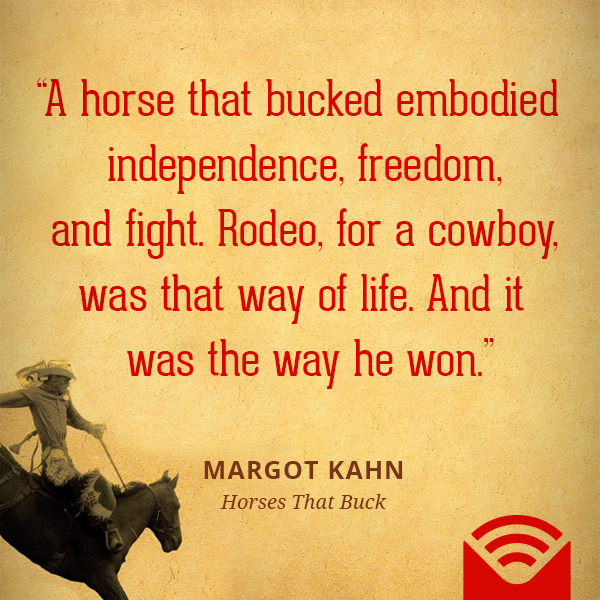 A horse that bucked embodied independence, freedom, and fight. Rodeo, for a cowboy, was that way of life. And it was the way he won.