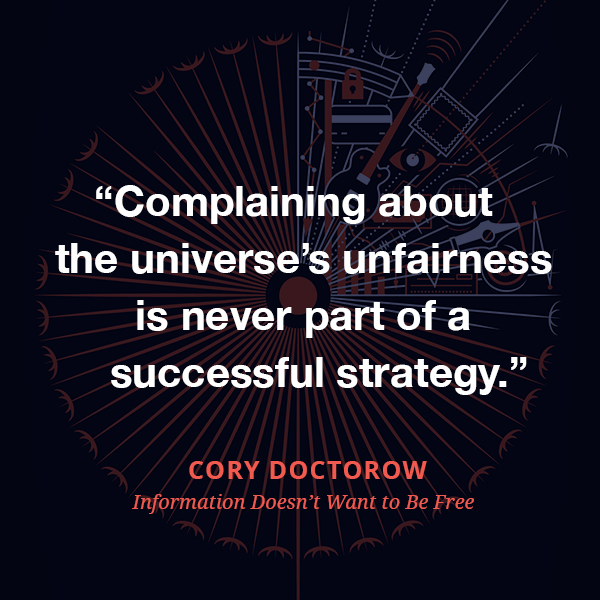 Complaining about the universe's unfairness is never part of a successful strategy.