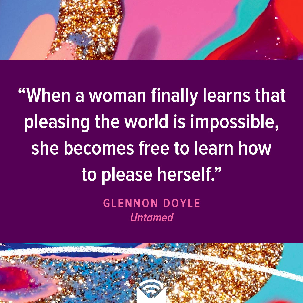 When a woman finally learns that pleasing the world is impossible, she becomes free to learn how to please herself.