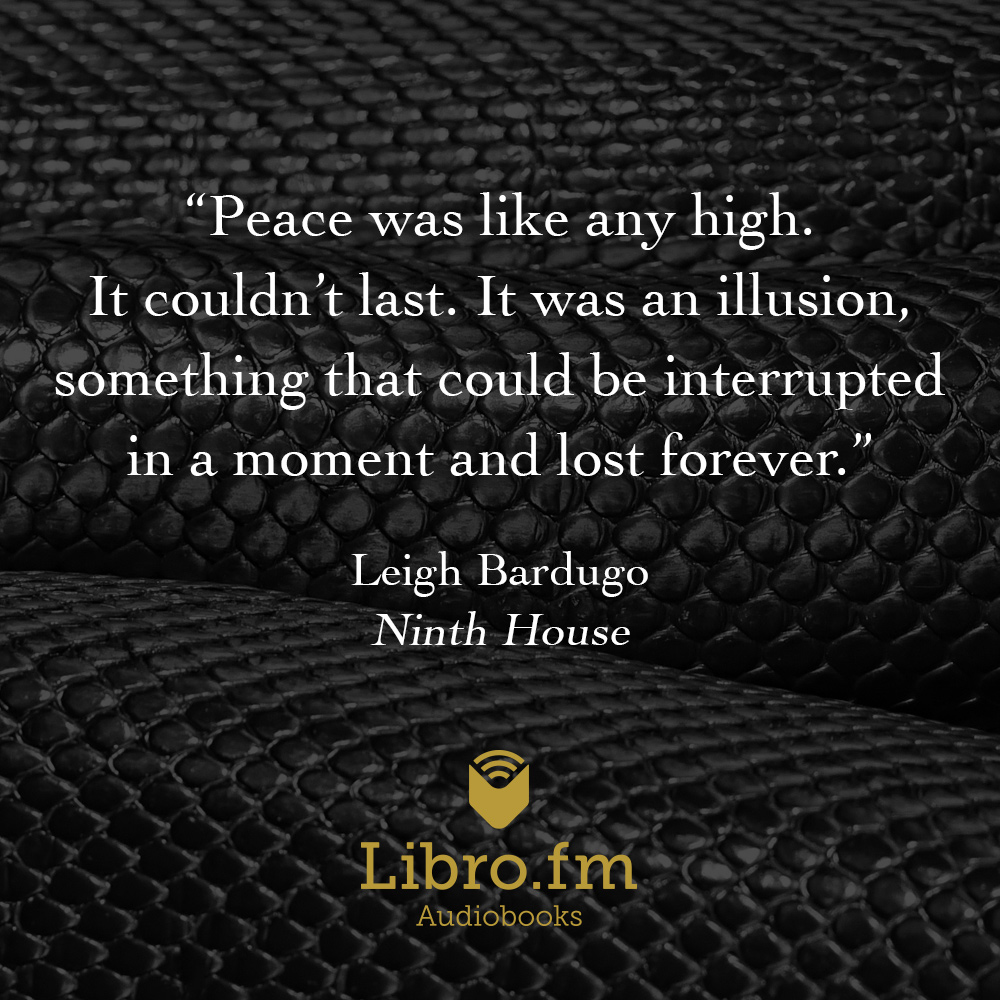 """Peace was like any high. It couldn't last. It was an illusion, something that could be interrupted in a moment and lost forever."""