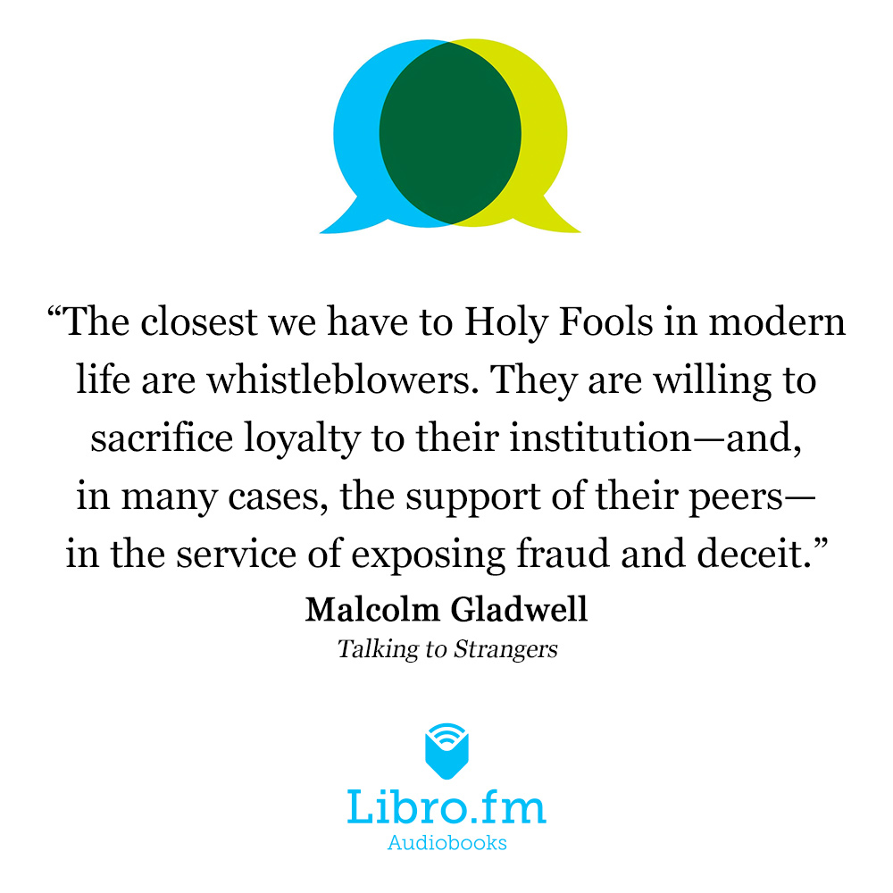 The closest we have to Holy Fools in modern life are whistleblowers. They are willing to sacrifice loyalty to their institution—and, in many cases, the support of their peers—in the service of exposing fraud and deceit.