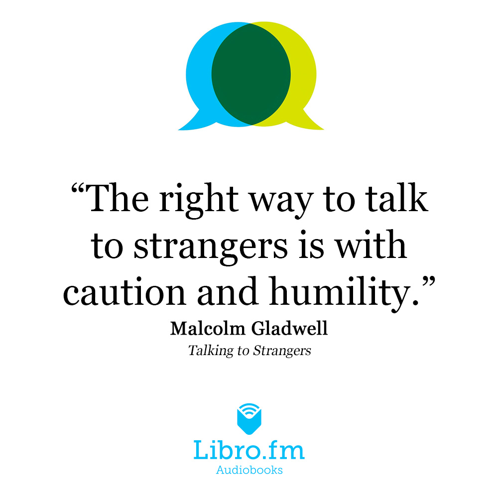 The right way to talk to strangers is with caution and humility.