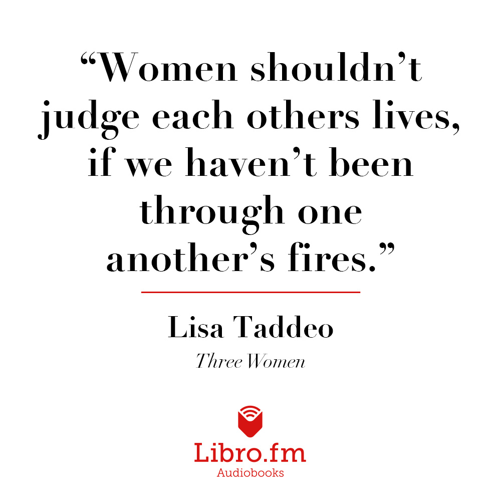 Women shouldn't judge each others lives, if we haven't been through one another's fires.