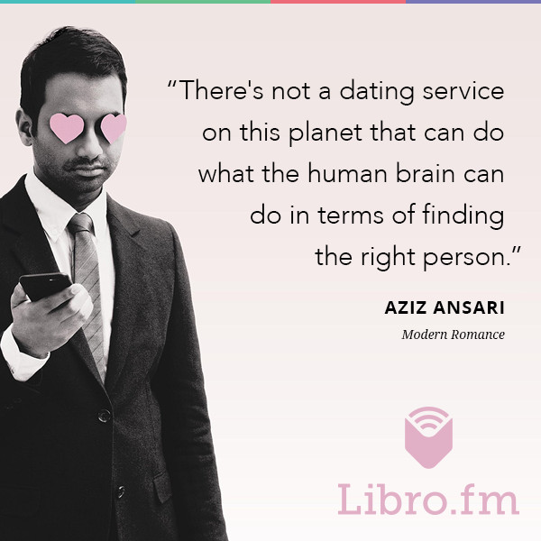 There's not a dating service on this planet that can do what the human brain can do in terms of finding the right person.