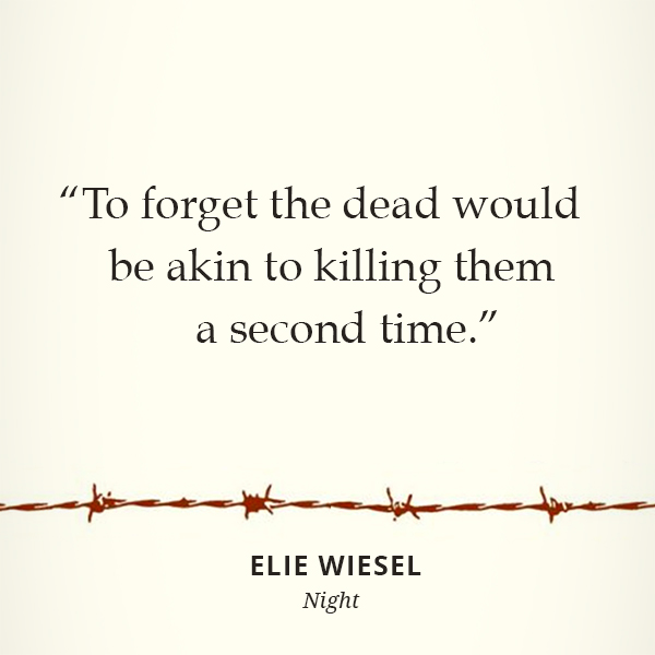 To forget the dead would be akin to killing them a second time.
