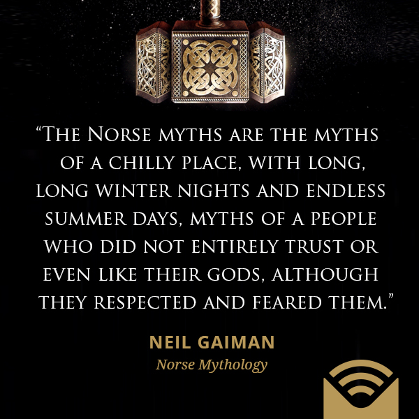 The Norse myths are the myths of a chilly place, with long, long winter nights and endless summer days, myths of a people who did not entirely trust or even like their gods, although they respected and feared them.