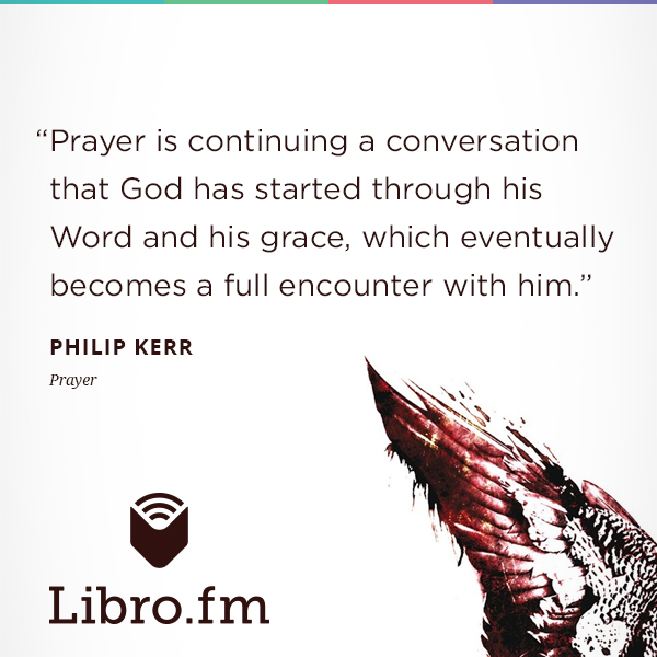 Prayer is continuing a conversation that God has started through his Word and his grace, which eventually becomes a full encounter with him.