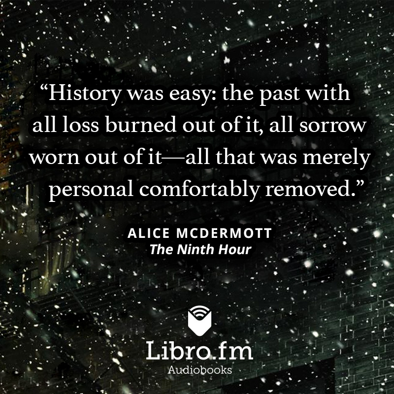 History was easy: the past with all loss burned out of it, all sorrow worn out of it—all that was merely personal comfortably removed.