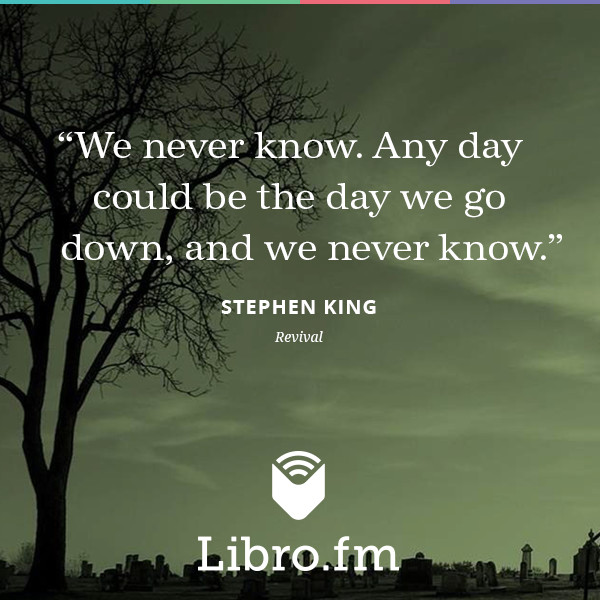 We never know. Any day could be the day we go down, and we never know.