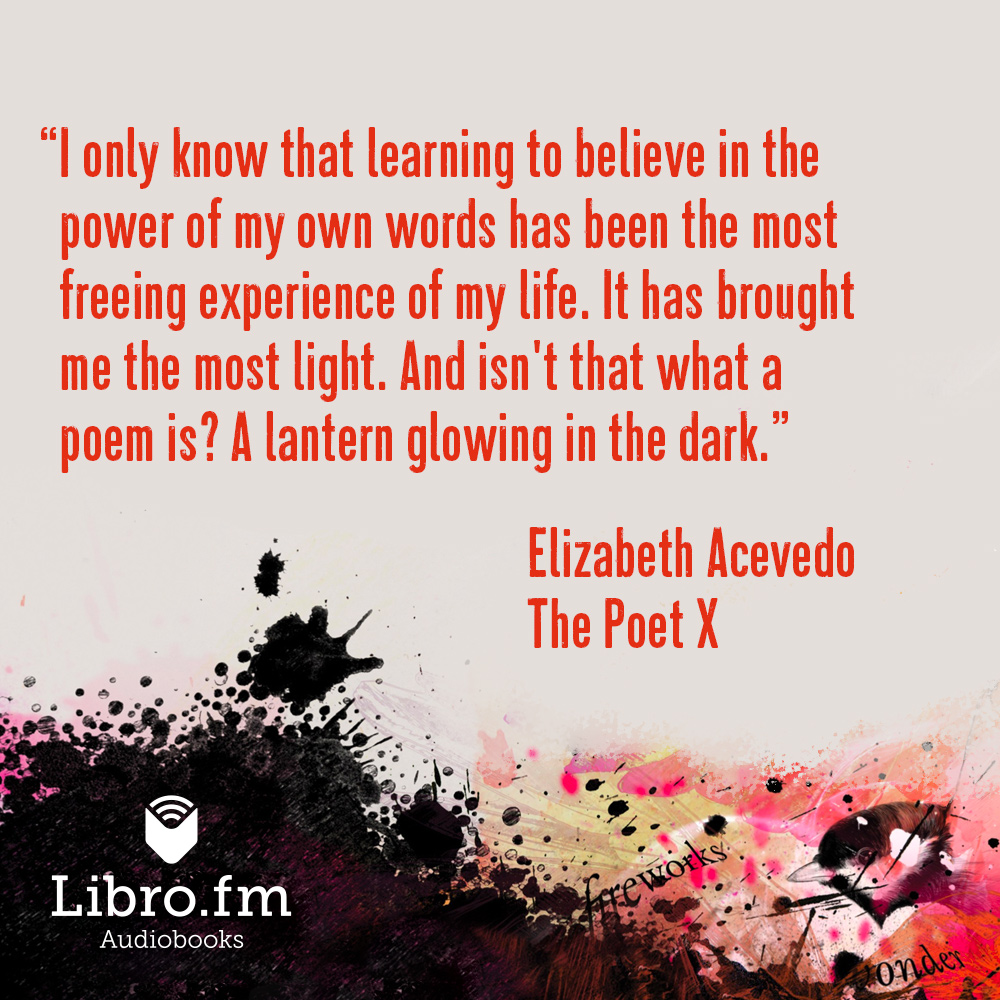 I only know that learning to believe in the power of my own words has been the most freeing experience of my life. It has brought me the most light. And isn't that what a poem is? A lantern glowing in the dark.