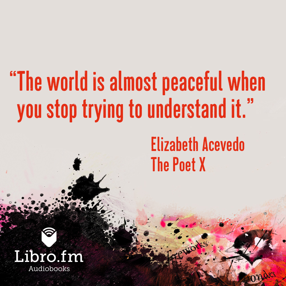 The world is almost peaceful when you stop trying to understand it.