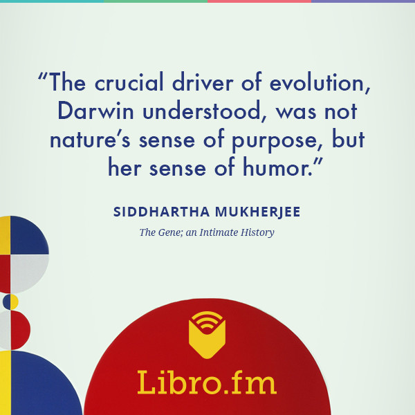 The crucial driver of evolution, Darwin understood, was not nature's sense of purpose, but her sense of humor.
