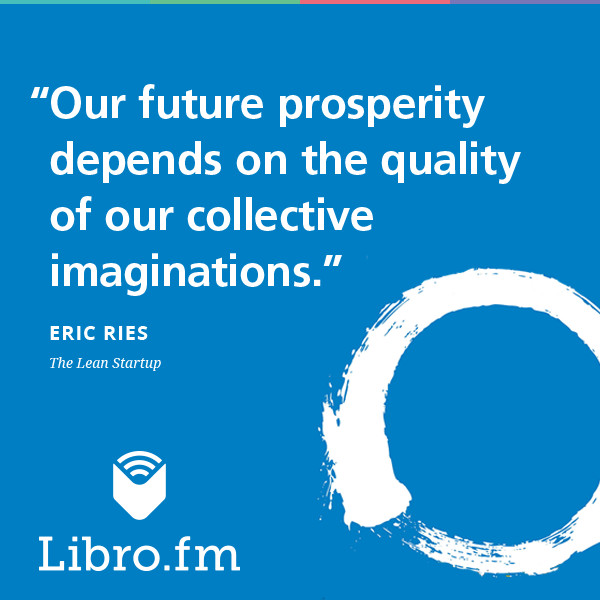 Our future prosperity depends on the quality of our collective imaginations.