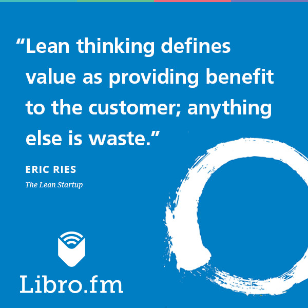 Lean thinking defines value as providing benefit to the customer; anything else is waste.