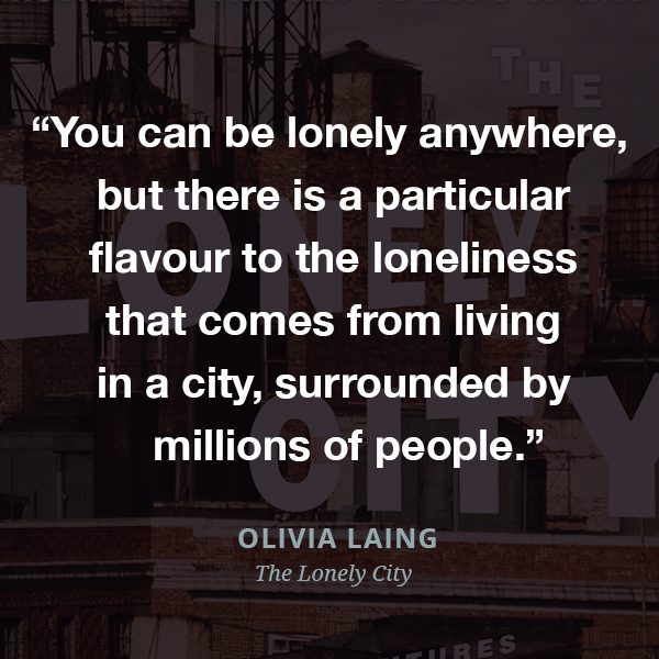 You can be lonely anywhere, but there is a particular flavour to the loneliness that comes from living in a city, surrounded by millions of people.