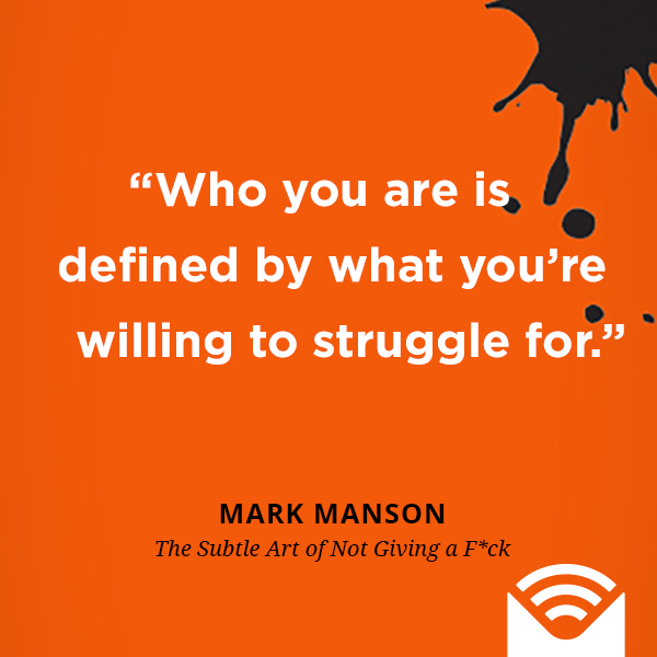Who you are is defined by what you're willing to struggle for.