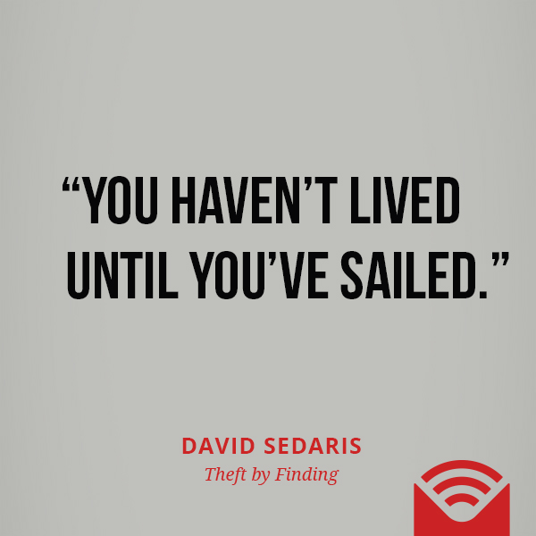 You haven't lived until you've sailed.