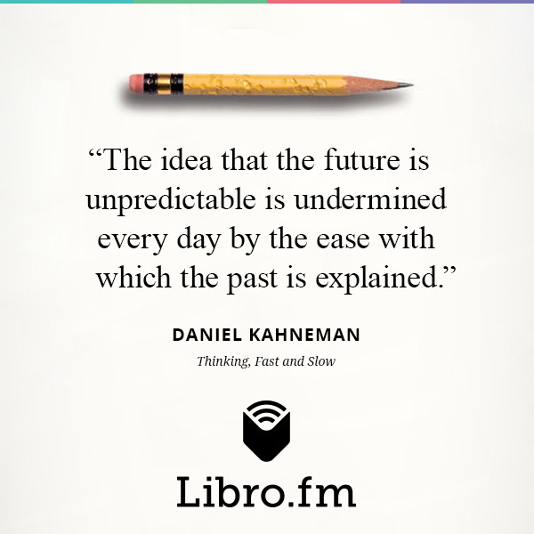 The idea that the future is unpredictable is undermined every day by the ease with which the past is explained.