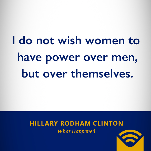 I do not wish women to have power over men, but over themselves.