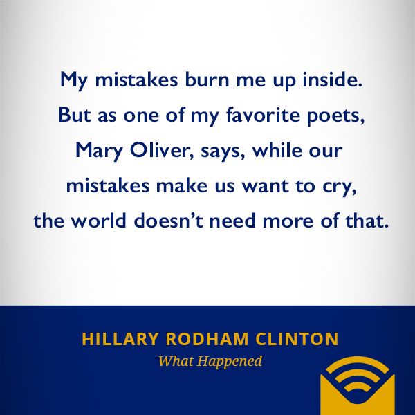 My mistakes burn me up inside. But as one of my favorite poets, Mary Oliver, says, while our mistakes make us want to cry, the world doesn't need more of that.