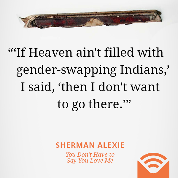 "If Heaven ain't filled with gender-swapping Indians,"" I said, ""then I don't want to go there."