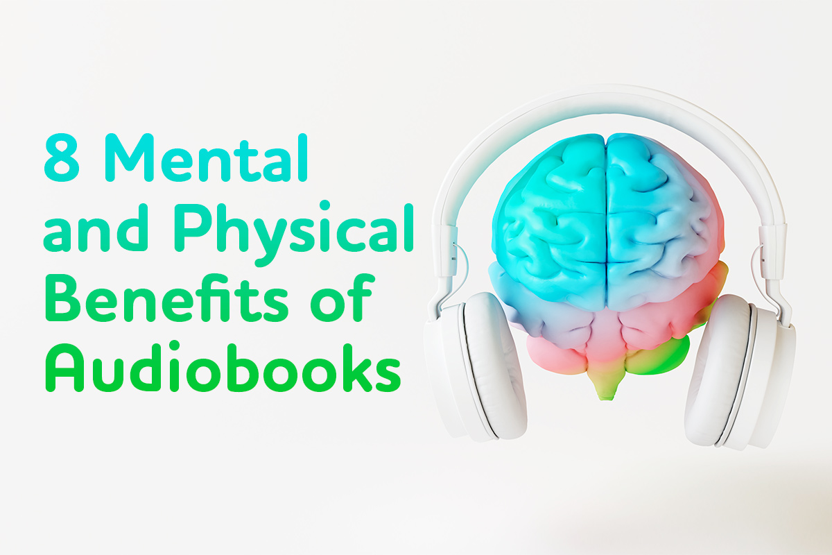 8 Mental and Physical Benefits of Audiobooks
